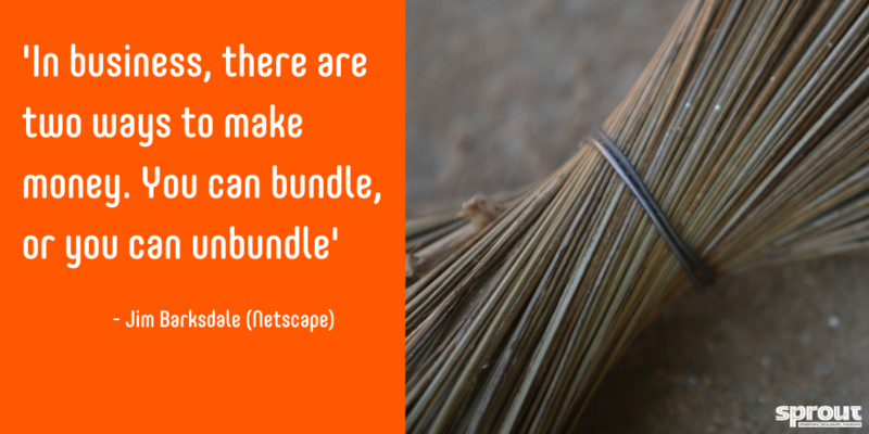 'In business, there are two ways to make money. You can bundle, or you can unbundle' - Jim Barksdale