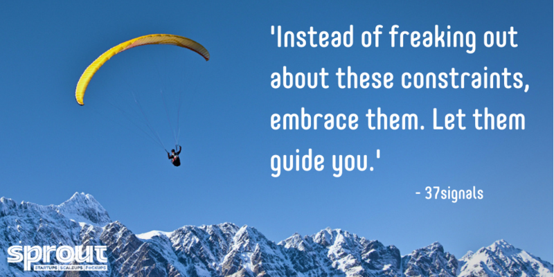 Instead of freaking out about these constraints, embrace them. Let them guide you.
